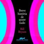 Breve História de Quase Tudo - Do big-bang ao Homo sapiens - Bill Bryson