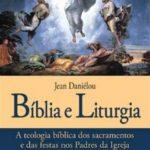 BÍBLIA E LITURGIA - A Teologia bíblica dos Sacramentos e das festas nos Padres da Igreja