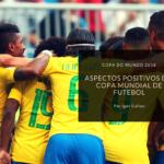 Pontos positivos da Copa do Mundo
